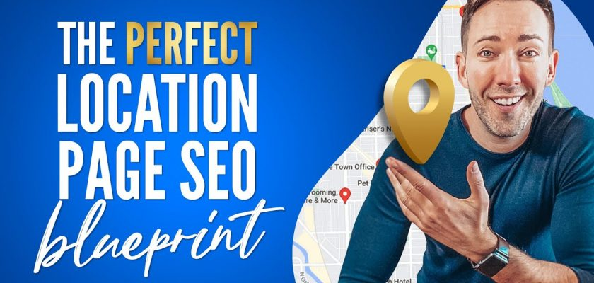 The Perfect Location Page Blueprint (For Google Local SEO)
